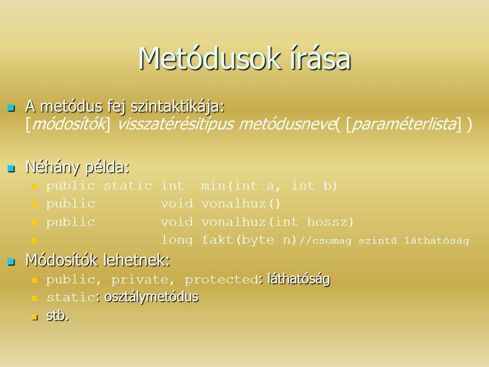 Metódusok írása A metódus fej szintaktikája: [módosítók] visszatérésitípus metódusneve( [paraméterlista] )